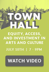 Town Hall: Equity, Access, and Investment in Arts and Culture   Watch Video