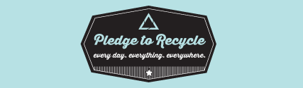 Pledge to Recycle. Every day, Everything. Everywhere.