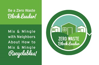 Be a Zero Waste Block Leader! Mingle with neighbors about recyclables!
