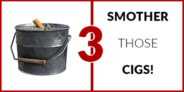 Smother those cigs