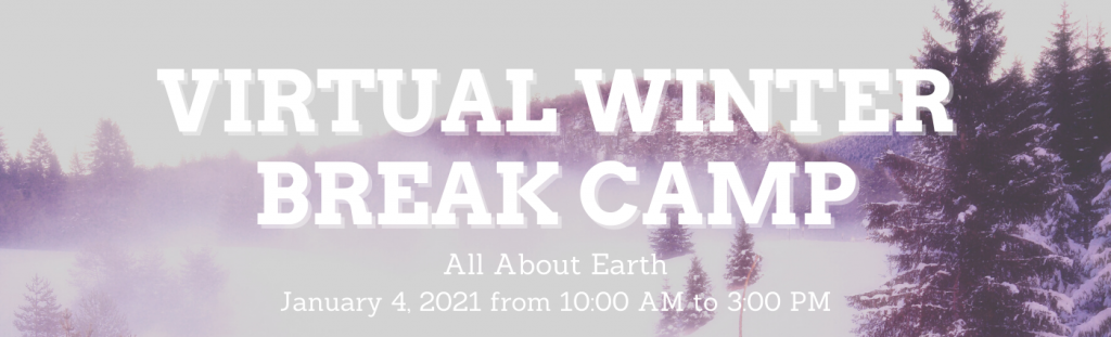 Virtual Winter Break Camp, All About Earth, January 4, 2021 from 10 am to 3 pm