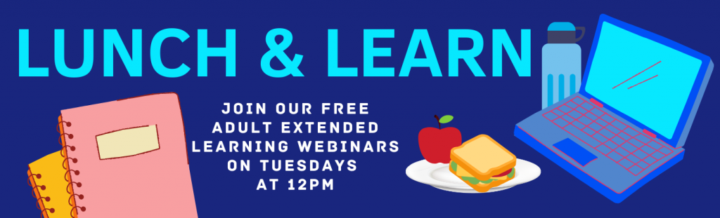 Lunch and Learn, Join our free adult extended learning webinars on Tuesdays at 12 PM