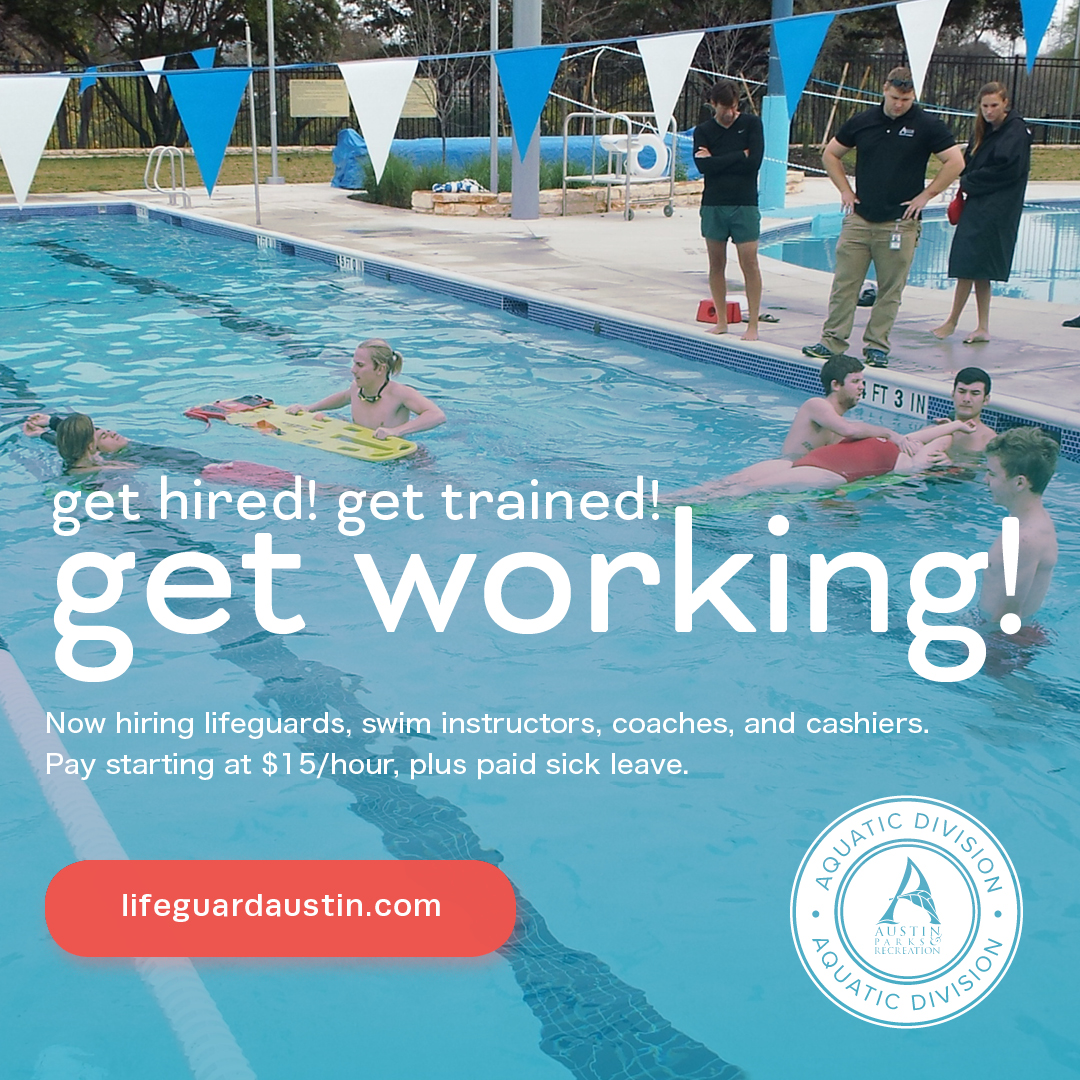 Get Hired, Get Trained, Get Working! Now hiring lifeguards, swim instructors, coaches, and cashiers. Pay starting at $15 per hour, plus paid sick leave. More at lifeguardaustin.com.