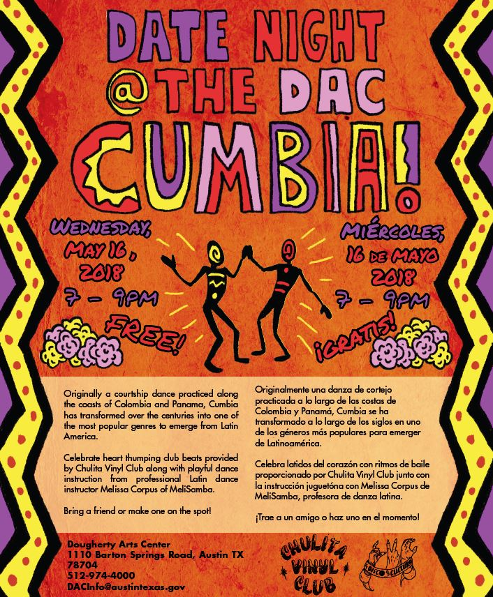 "Orange flyer with the following text ""Date Night @ The DAC: Cumbia! Originally a courtship dance practiced along the coasts of Colombia and Panama, Cumbia has transformed over the centuries into one of the most popular genres to emerge from Latin America. Celebrate heart thumping club beats provided by Chulita Vinyl Club along with playful dance instruction from professional Latin dance instructor Melissa Corpus of MeliSamba!"