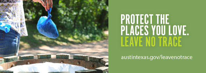 Protect the places you love. Leave no trace. austintexas.gov/leavenotrace