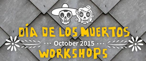 Dia de los Muertos October 2015 Workshops