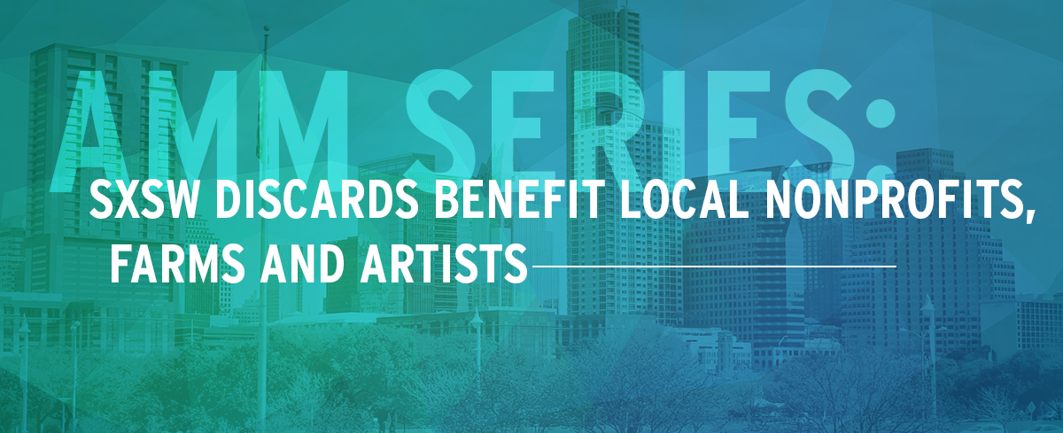 AMM Series: SXSW Discards Benefit Local Nonprofits, Farms and Artists