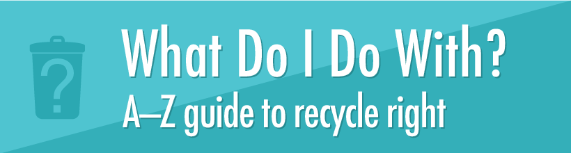 What Do I Do With? - A-Z Guide to Recycling button