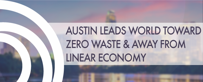 Austin Leads World Toward Zero Waste & Away From Linear Economy