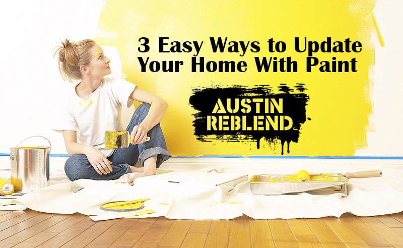 3 Easy Ways To Update Your Home With Paint Austintexas