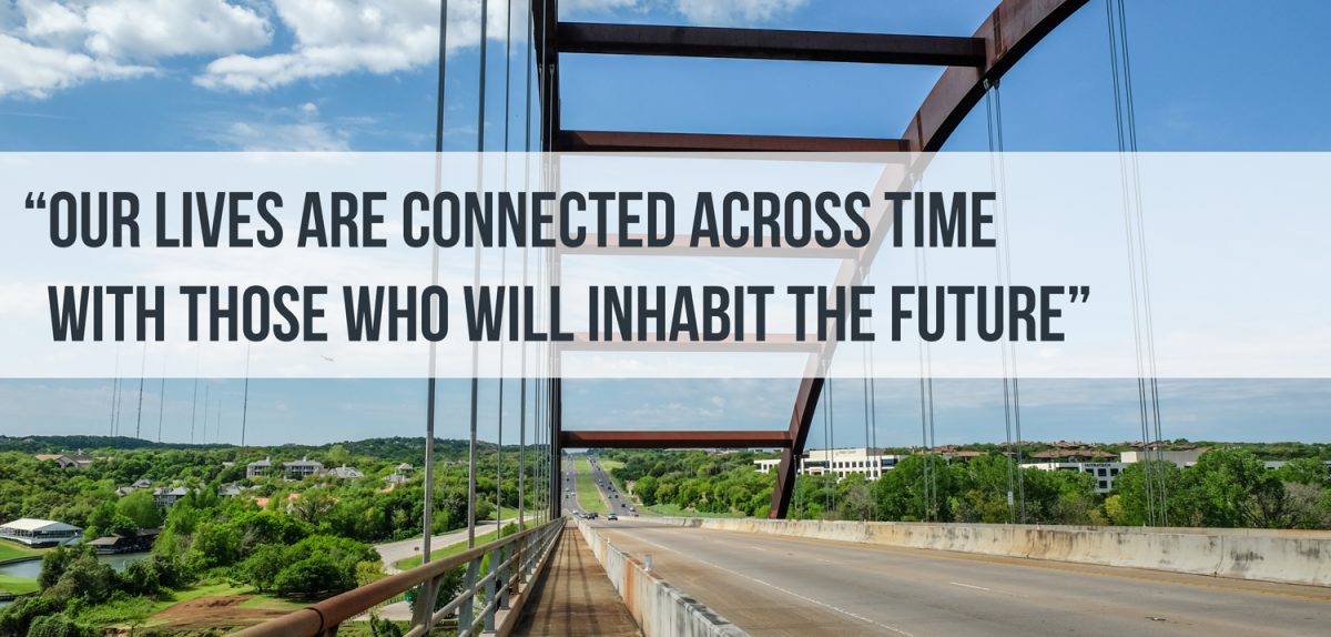 """Our lives are connected across time with those who will inhabit the future."" quote overlay with 360 bridge in the background."