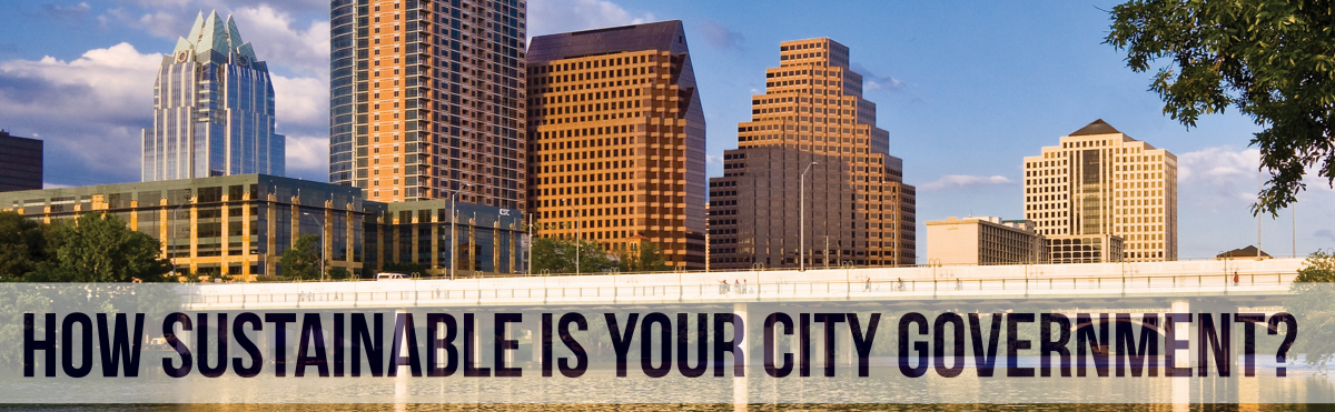 How Sustainable is Your City Government? Photo background: Austin skyline.