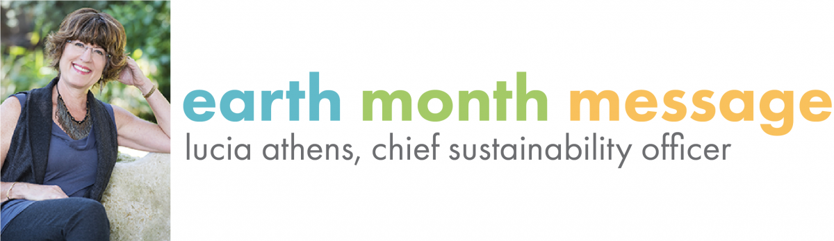Earth Month Message - Lucia Athens, Chief Sustainability Officer
