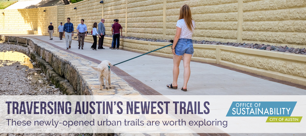 Text: Traversing Austin's newest trails: These newly-opened urban trails are worth exploring with Office of Sustainability Logo. Photo overlay of person walking a dog and several other people walking on a concrete trail in the background.