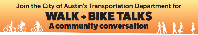 Banner that reads Join the City of Austin's Transportation Department for Walk + Bike Talks A community conversation