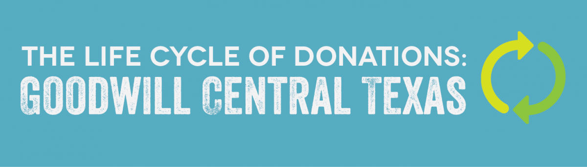 The Life Cycle of Donations: Goodwill Central Texas