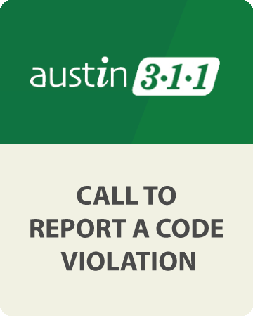 Call Austin 3-1-1 to report a code violation