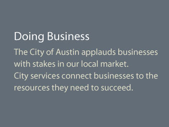 The City of Austin applauds businesses with stakes in our local market. City services connect businesses to resources they need to succeed.
