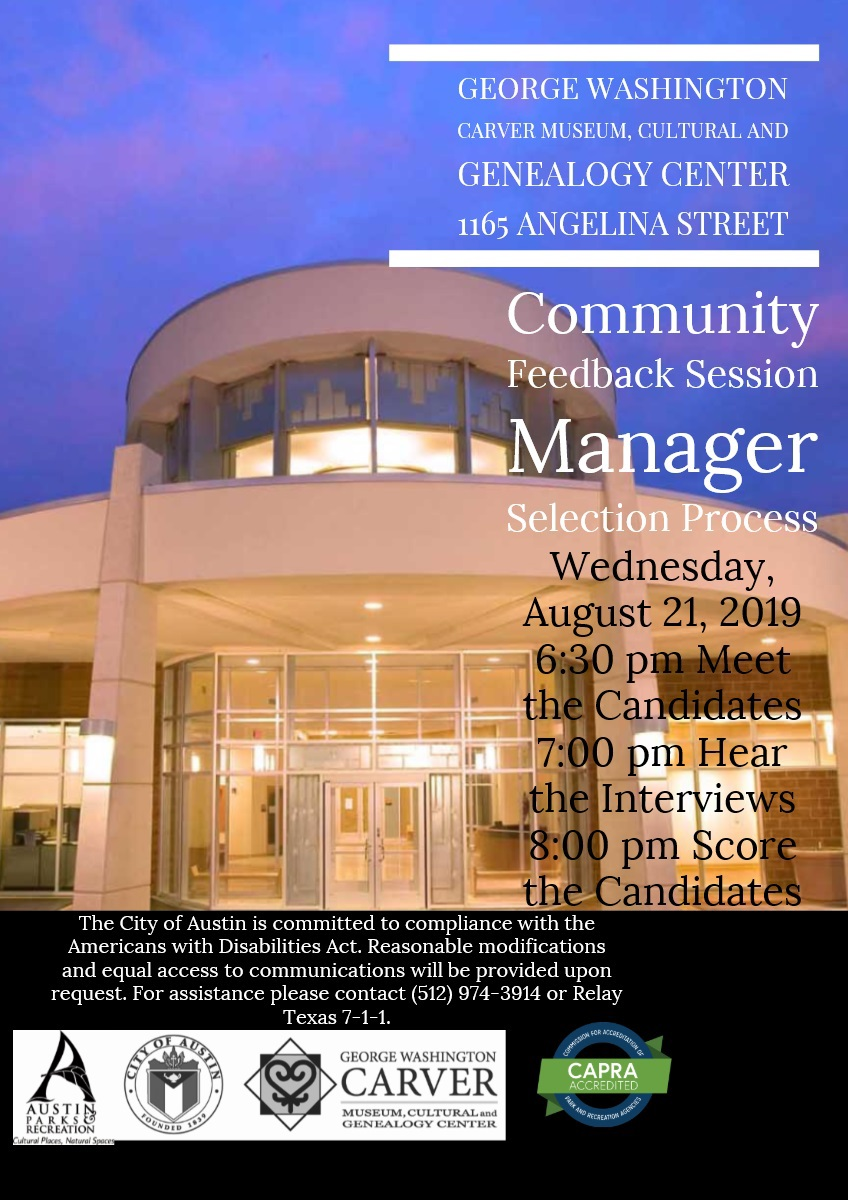 Join us for a community feedback session regarding the manager selection process for the George Washington Carver Museum, Cultural, and Genealogy Center Wednesday August 21, 2019. 6:30pm Meet the Candidates; 7:00pm Hear the Interviews; 8:00pm Score the Candidates.
