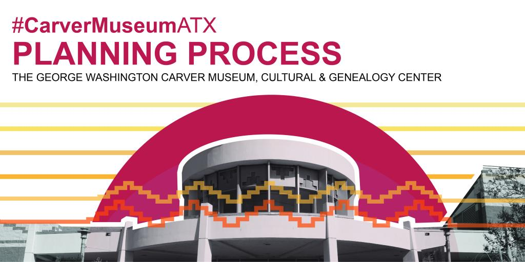 Carver Museum ATX Planning Process with photo of exterior façade of Carver Museum