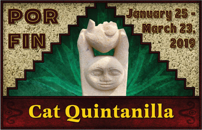 Por Fin Exhibition of Sculpture by Cat Quintanilla January 25 7-9pm