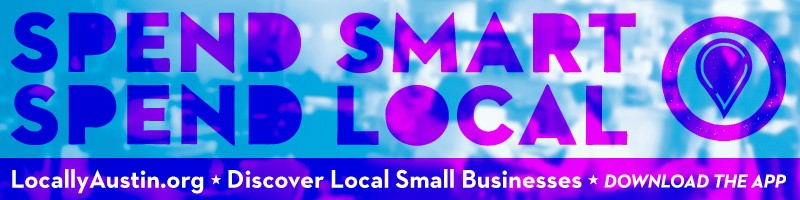 Spend Smart, Spend Local. Discover local small businesses. www.LocallyAustin.org